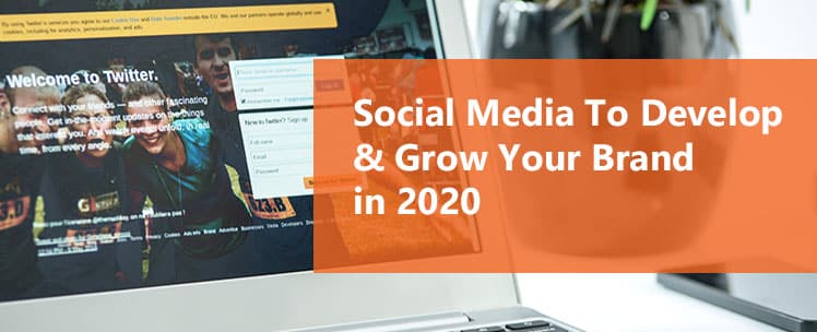 Social Media To Develop & Grow Your Brand in 2020